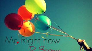 Watch D Brown Mr Right Now video