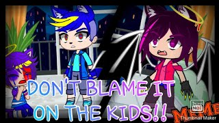 Download DON'T BLAME IT ON THE KIDS!!//MeMe//GC