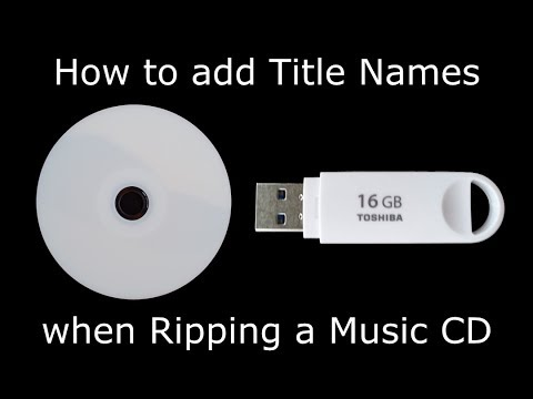 How To Add Title Names When Ripping A Music CD