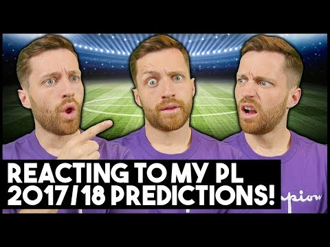 REACTING TO MY 2017/18 PREMIER LEAGUE PREDICTIONS - IMO #41