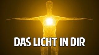 Das Licht in Dir: Selbstheilung mit der inneren Seelenkraft
