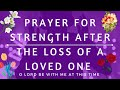 Prayer for Strength After The Loss of a Loved One | With Motivational Bible verses for Strength
