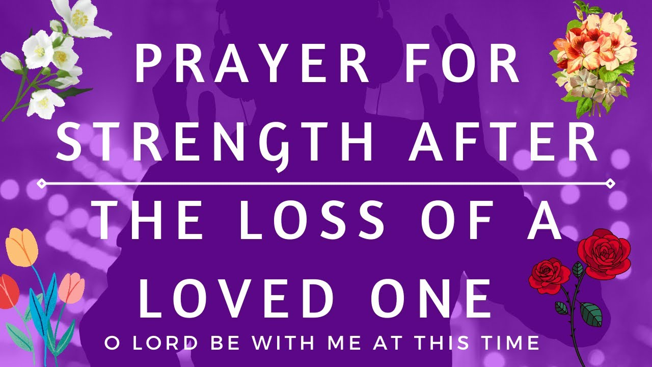 prayer for strength after the loss of a loved one with