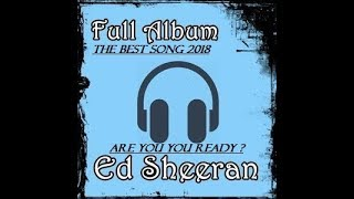 Ed Sheeran - The Best Song and Full Album 2018 | Repost