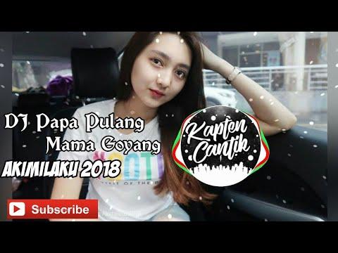 Dj Papa Pulang Mama Goyang Akimilaku 2018 exported ll KAPTEN CANTIK