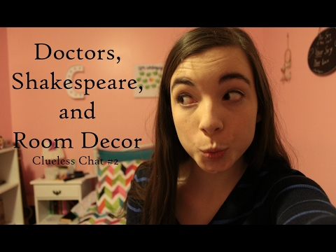 Doctors, Shakespeare, and Room Decor || Clueless Chat #2