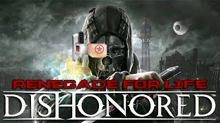 Renegade For Life: Dishonored