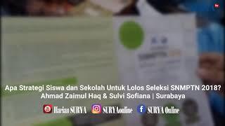 SNMPTN 2018 Dibuka, ini Strateginya SURYA EDISI 5 FEBRUARI 2018