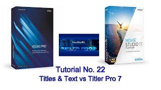 Tutorial 22 – Movie Studio 17 Platinum – Titles \u0026 Text vs Titler Pro 7