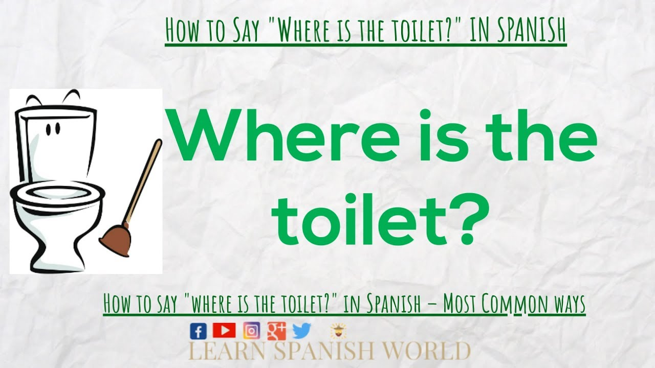 How To Say Where Is The Toilet In Spanish Youtube