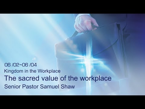 20180603 Banner Church - The sacred value of the workplace - Senior Pastor Samuel Shaw