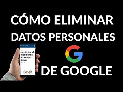 Cómo Eliminar tus Datos Personales de Google