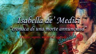 Isabella de'Medici - Cronaca di una morte annunciata (Speciale F.S.M&L)