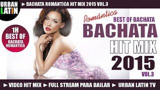 BACHATA 2015 HIT MIX VOL.3 ► BACHATA ROMANTICA HITS