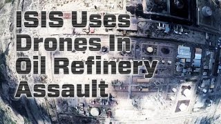 ISIS Uses Drones In Oil Refinery Assault