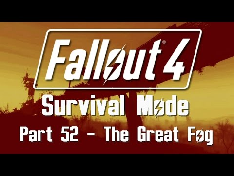 Fallout 4: Survival Mode - Part 52 - The Great Fog