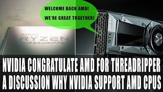 Nvidia Congratulate Amd For Threadripper | A Discussion As To Why Nvidia Supported Amd Vs Intel