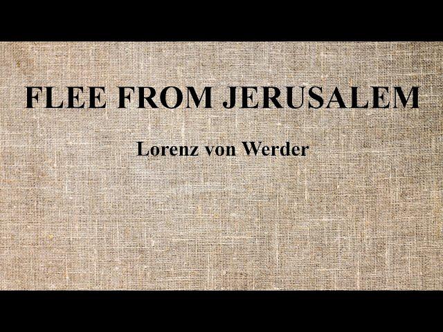 05. Lorenz von Werder - Flee from Jerusalem/Flieh aus Jerusalem!