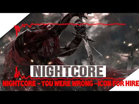 「Nightcore」 You Were Wrong 「Icon For Hire」