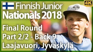 Finnish Junior Nationals 2018, Part 2/2 - Back 9, Final Round @ Laajavuori. Finnish commentary. [4K]