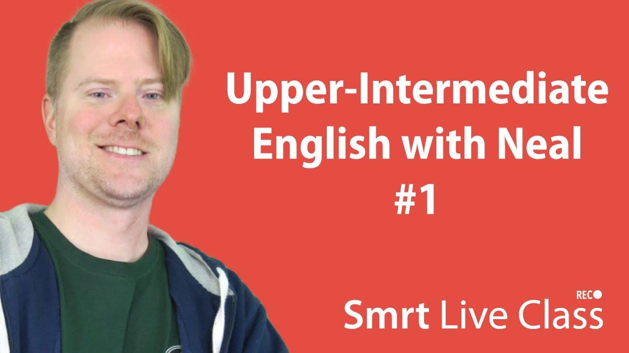 Upper-Intermediate English with Neal #1