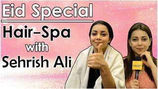 Eid Special: Hair Spa with Sehrish Ali aka Laxmi from Guddan - Tumse Na Ho Paayega