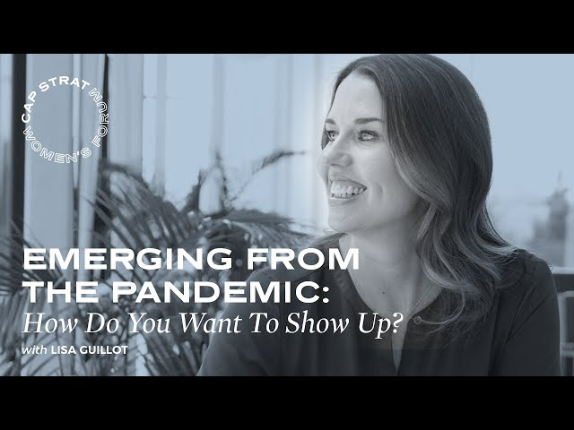 Emerging From the Pandemic: How Do You Want To Show Up?