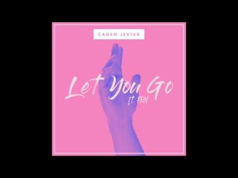 Caden Jester - Let You Go feat. Fein (Audio)