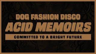 "Dog Fashion Disco — ""Acid Memoirs"" ( AUDIO)"