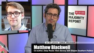 Deep Roots: How Slavery Still Shapes Southern Politics w/ Matthew Blac
