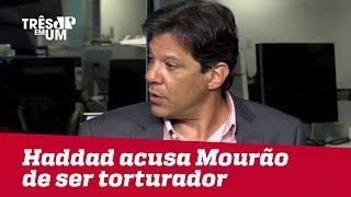 Haddad acusa Mourão de ser torturador