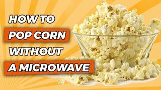 Popping Corn Without A Microwave