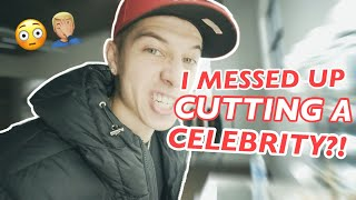 I MESSED UP CUTTING A CELEBRITY?!