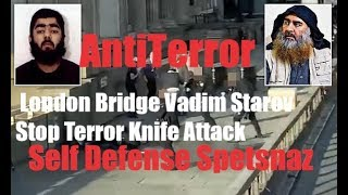 London Bridge Vadim Starov Stop Terror Knife Attack Real Self Defense Systema Spetsnaz