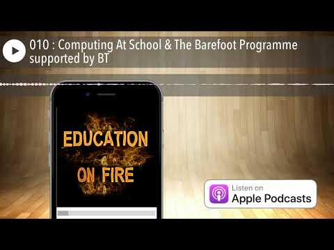 010 : Computing At School & The Barefoot Programme supported by BT