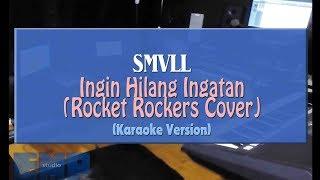 smvll ingin hilang ingatan rocket rockers reggae cover karaoke tanpa vocal