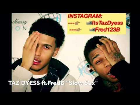 TAZ DYESS Ft. FredB -SLOW SEX (w/Lyrics )