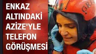 Elazığ'da enkaz altındaki Azize'yle telefon görüşmesi! Türkiye bu anı konuşuyor...