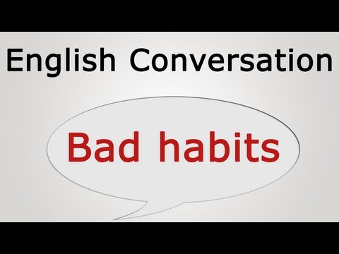 learn English Conversation: bad habits