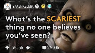What SCARY Thing Does No One Believe You Have Seen? (r/AskReddit)