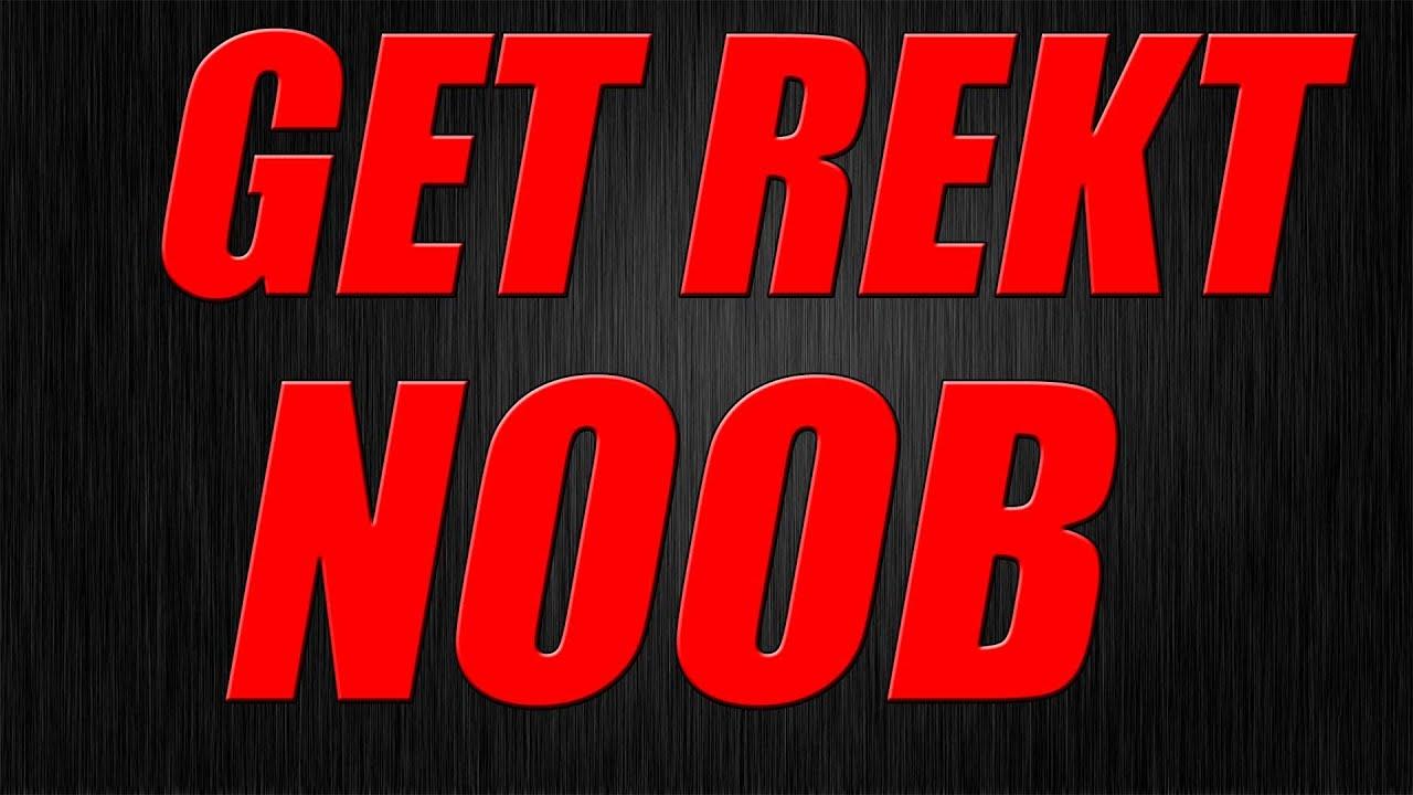 get rekt noob