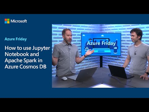 How to use Jupyter Notebook and Apache Spark in Azure Cosmos DB | Azure Friday