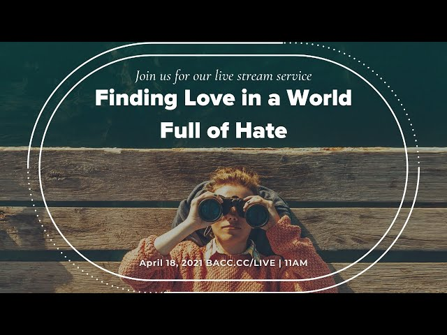 Finding Love in a World Full of Hate | Bay Area Christian Church Live Stream