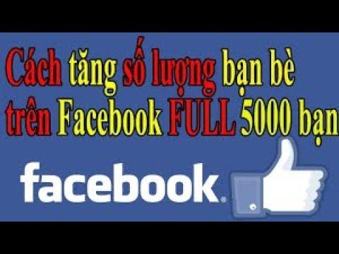 hướng dẫn tăng 5000 bạn bè trên facebook nhanh  và an toàn