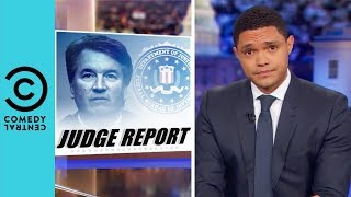 The FBI Is Finished With Brett Kavanaugh | The Daily Show With Trevor Noah