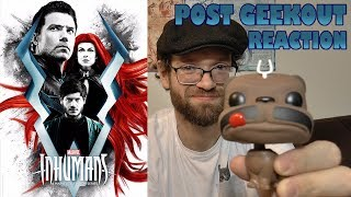 Inhumans - Post Geekout Reaction