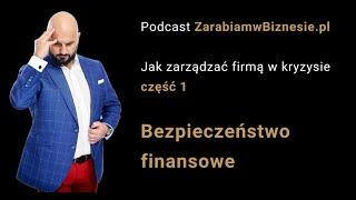 Jak zarządzać firma w kryzysie – cz.1 Bezpieczeństwo finansowe - Podcast: Zarabiam w biznesie