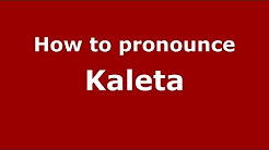 How to Pronounce Kaleta - PronounceNames.com