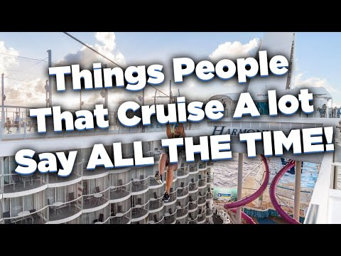 Top 8 things people that cruise a lot say all the time!