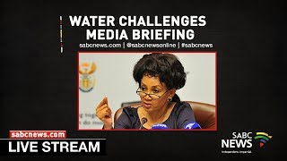 Minister Lindiwe Sisulu briefs media on urgent measures to address water challenges